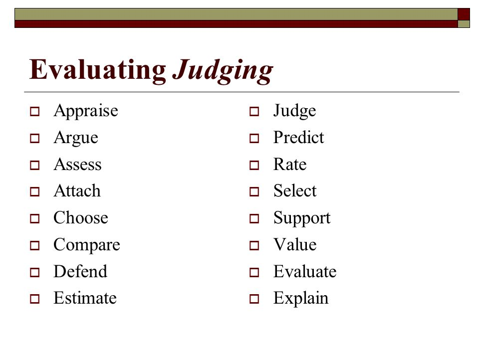 Evaluating Judging Appraise Argue Assess Attach Choose Compare Defend