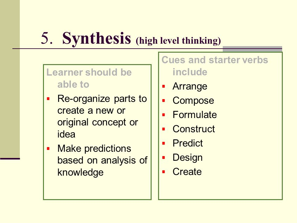 5. Synthesis (high level thinking)