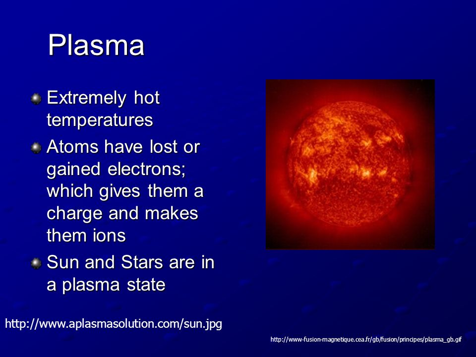 Plasma Extremely hot temperatures
