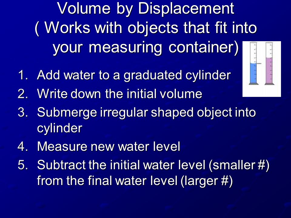Volume by Displacement ( Works with objects that fit into your measuring container)