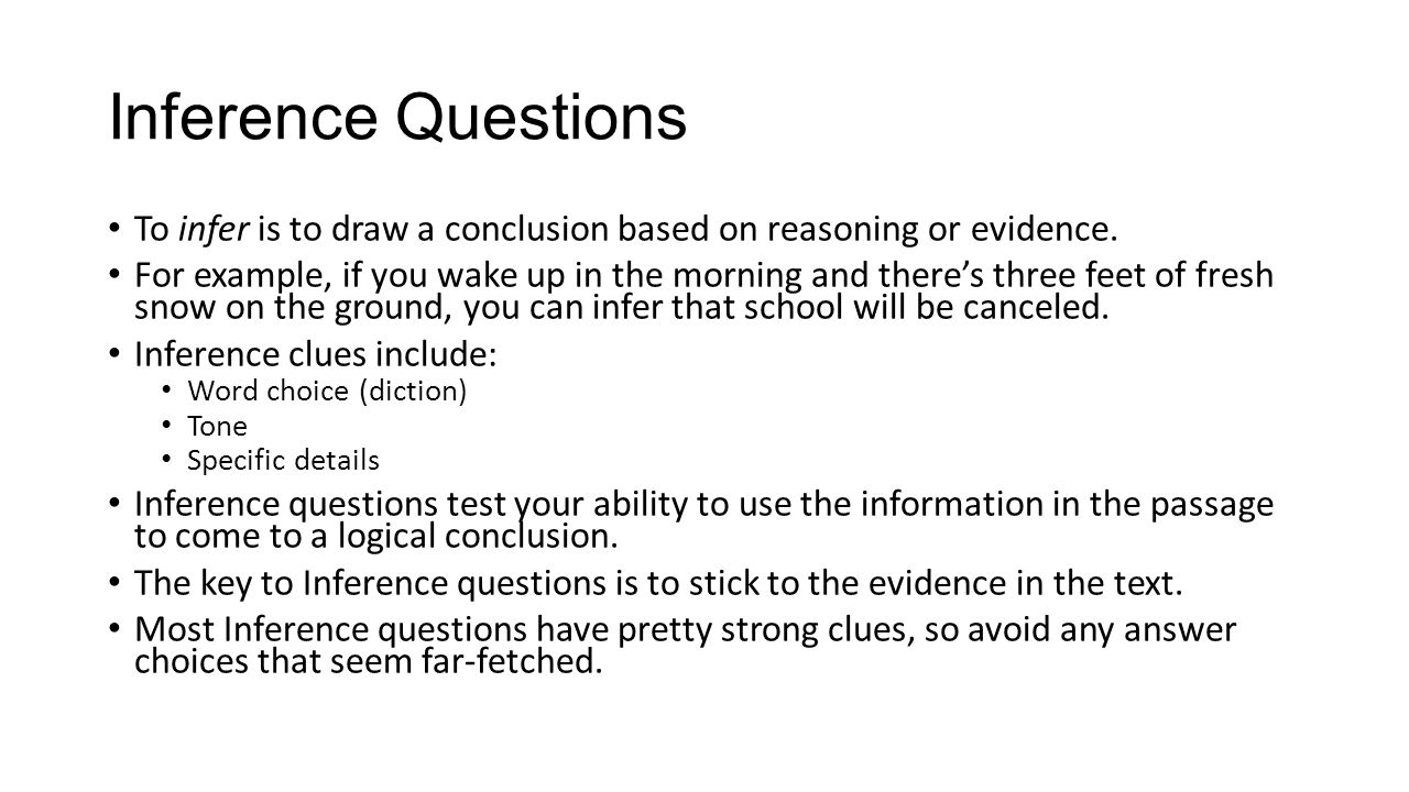 Inference Questions To infer is to draw a conclusion based on reasoning or evidence.