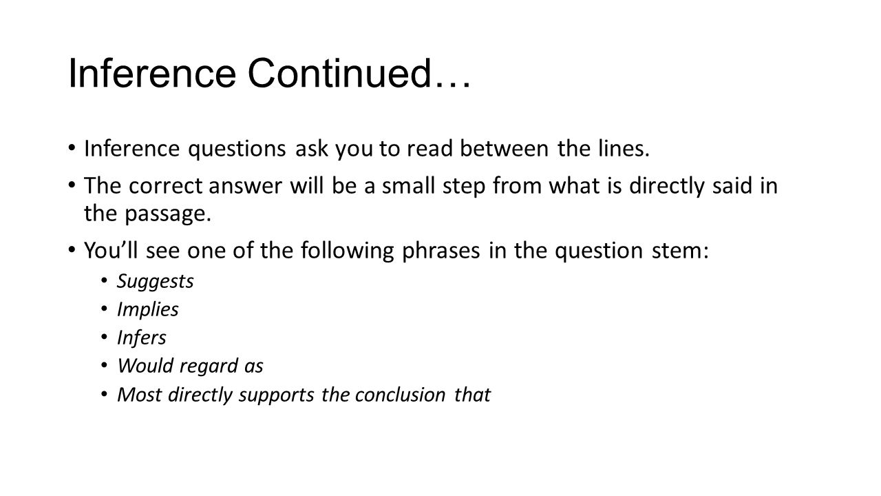 Inference Continued… Inference questions ask you to read between the lines.