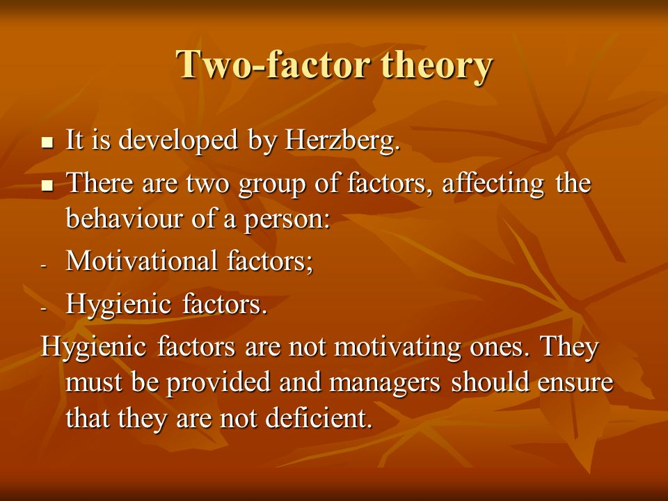 Two-factor theory It is developed by Herzberg.