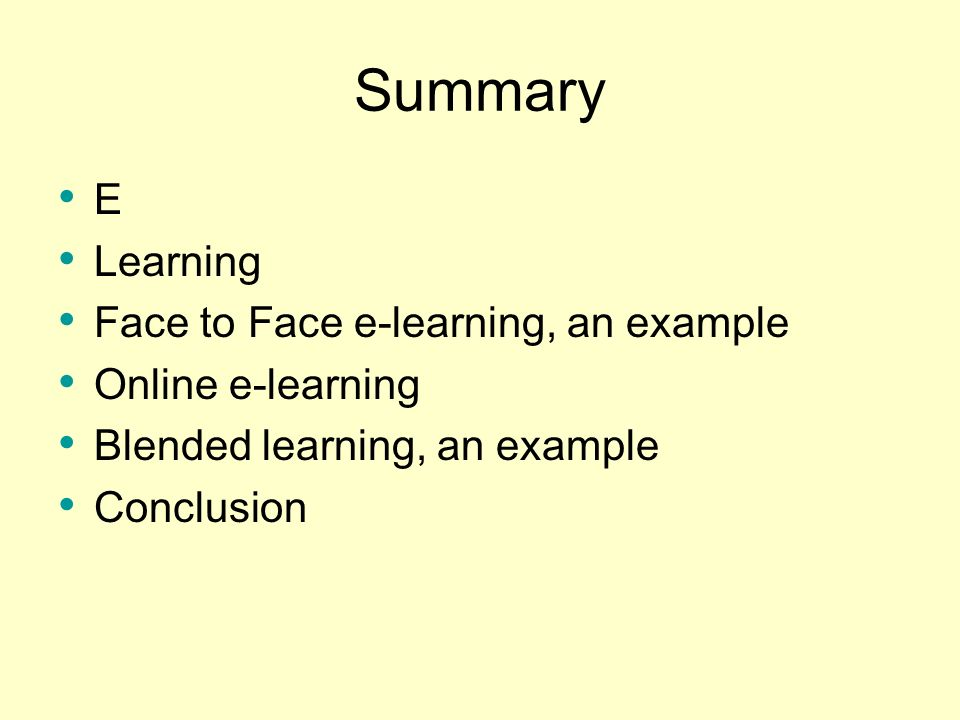 Summary E Learning Face to Face e-learning, an example