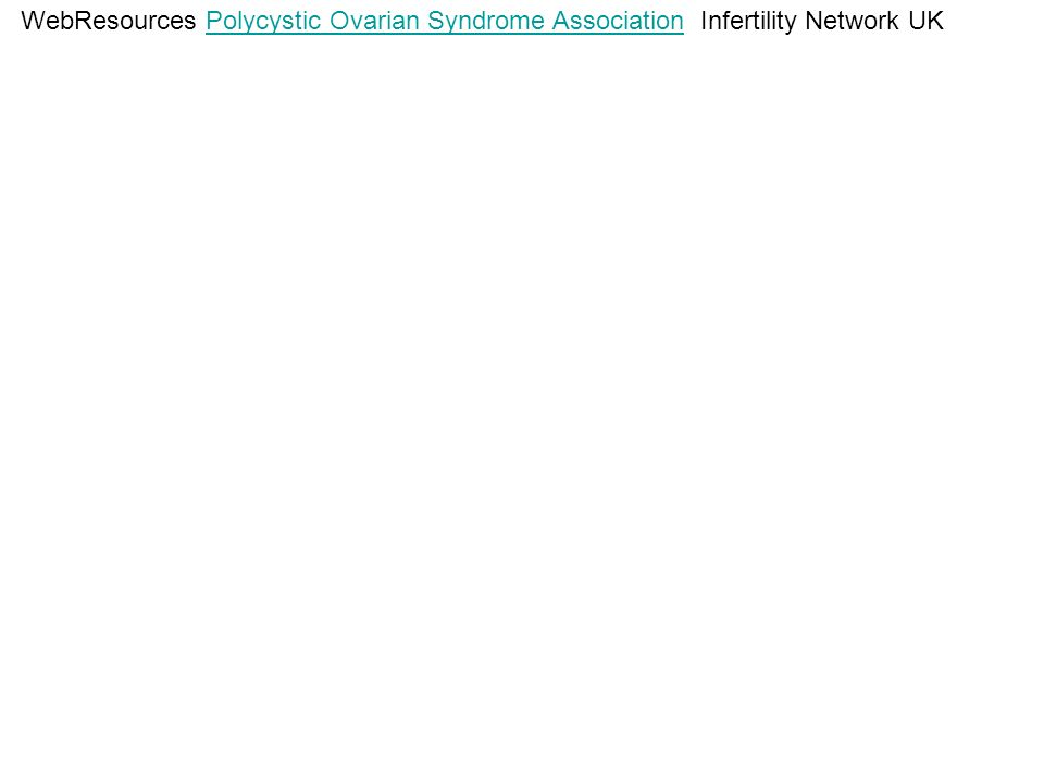 WebResources Polycystic Ovarian Syndrome Association Infertility Network UK