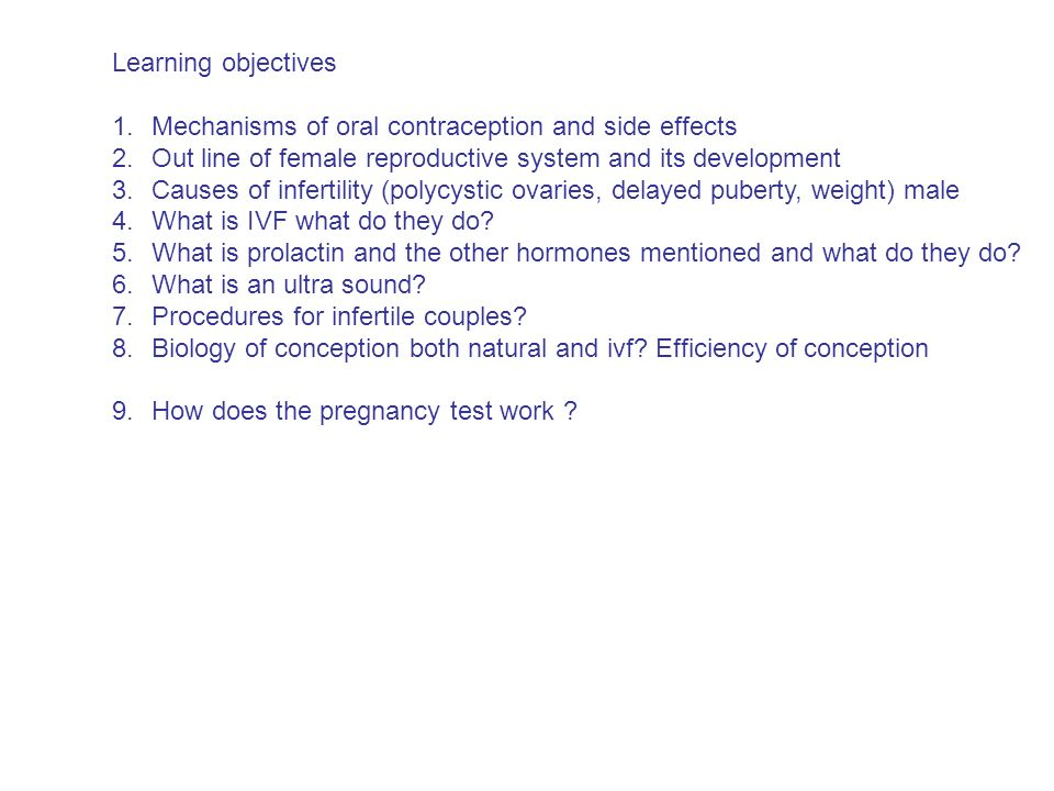 Learning objectives Mechanisms of oral contraception and side effects. Out line of female reproductive system and its development.