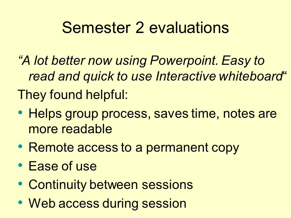 Semester 2 evaluations A lot better now using Powerpoint. Easy to read and quick to use Interactive whiteboard