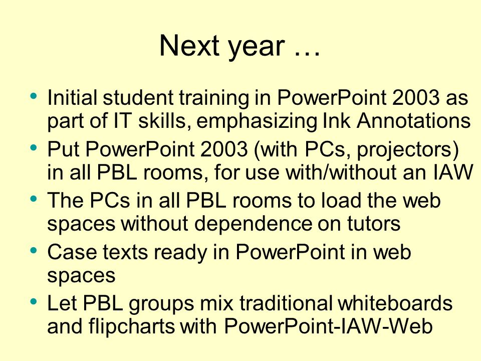 Next year …Initial student training in PowerPoint 2003 as part of IT skills, emphasizing Ink Annotations.