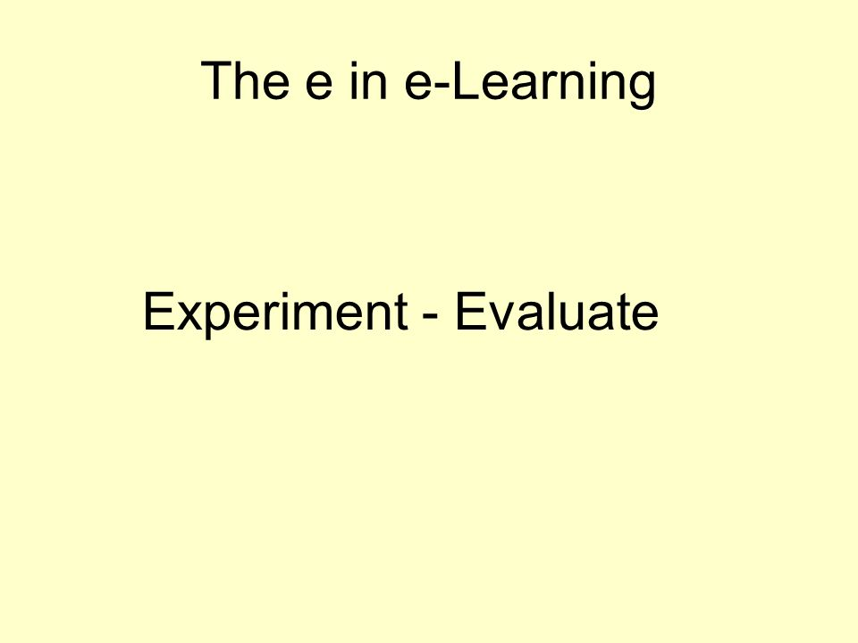 The e in e-Learning Experiment - Evaluate