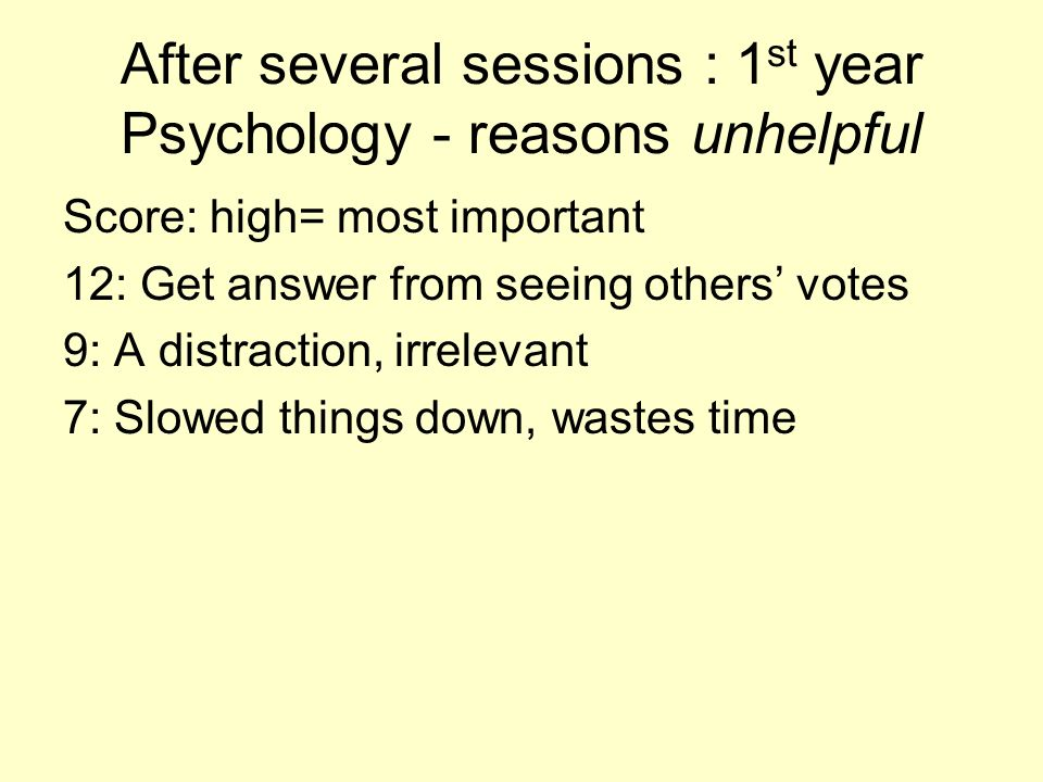 After several sessions : 1st year Psychology - reasons unhelpful