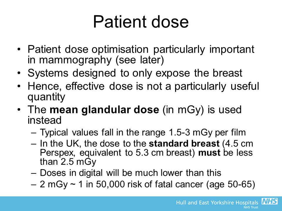 Patient dose Patient dose optimisation particularly important in mammography (see later) Systems designed to only expose the breast.