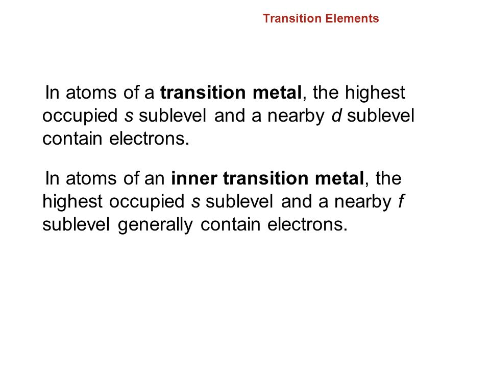 6.2 Transition Elements. In atoms of a transition metal, the highest occupied s sublevel and a nearby d sublevel contain electrons.