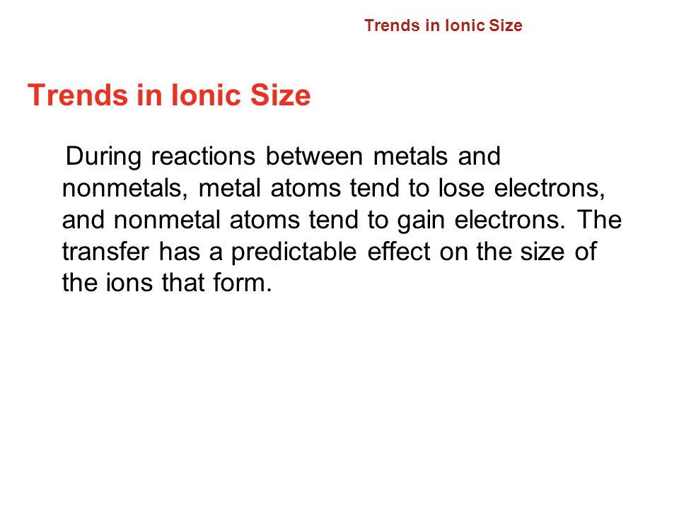 6.3 Trends in Ionic Size. Trends in Ionic Size.