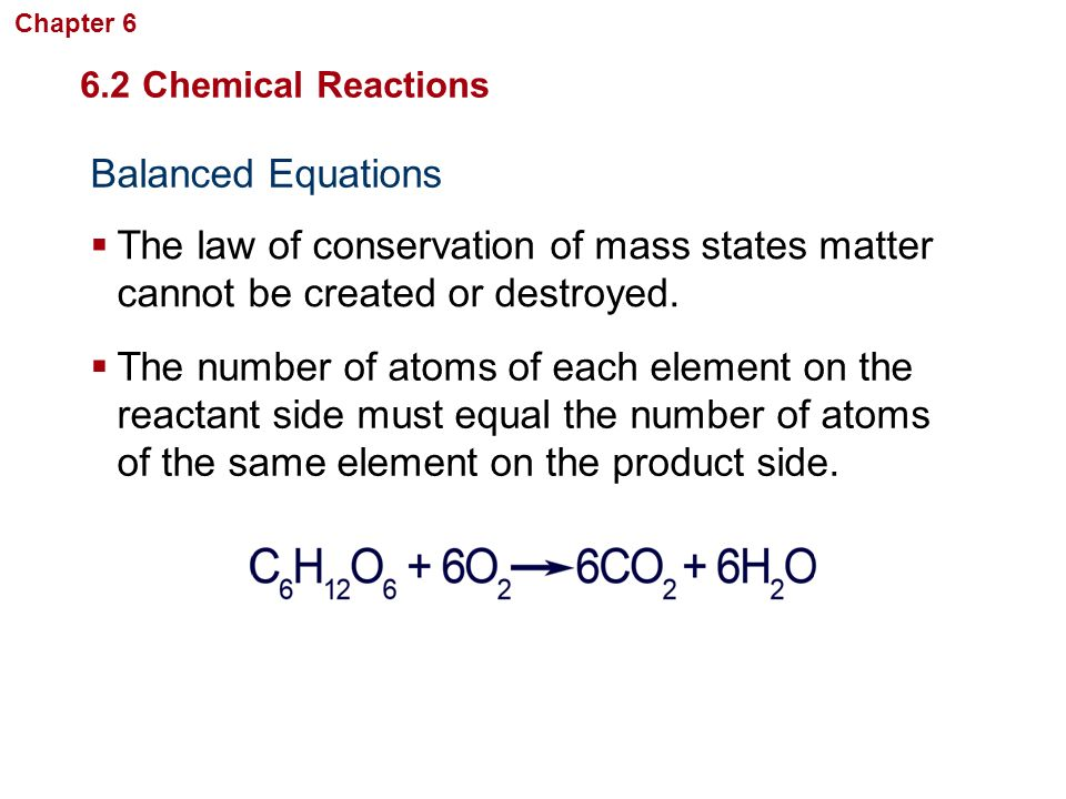Chapter 6 Chemistry in Biology. 6.2 Chemical Reactions. Balanced Equations.