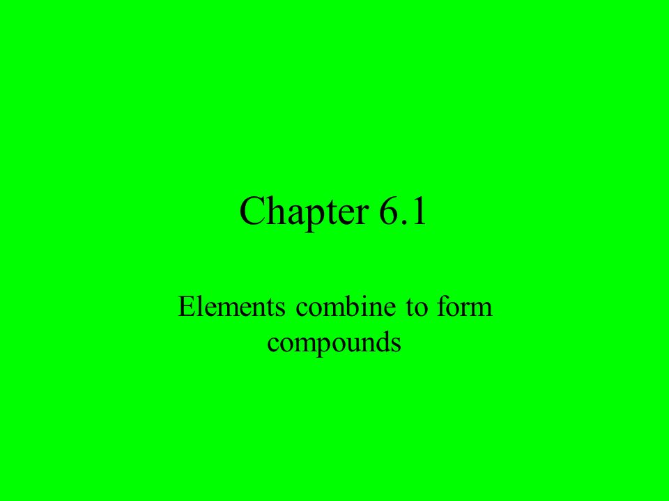 Elements combine to form compounds - ppt video online download