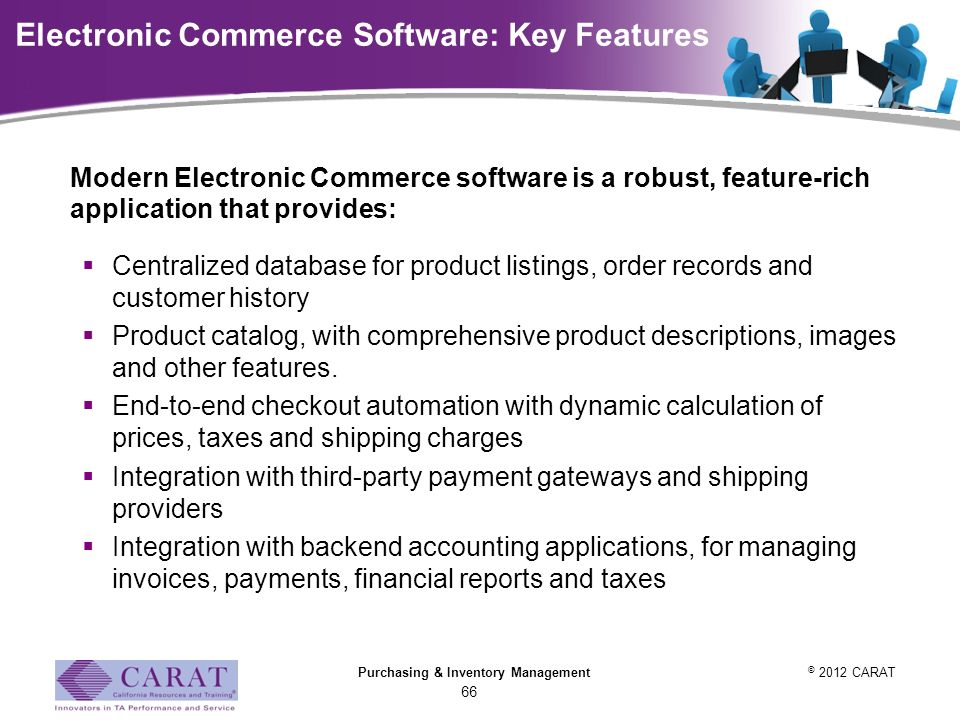 electronic commerce software There are basically three types of e-commerce software: an out-of-the box program, a custom-coded program and a program provided by an e-commerce hosting company these options can be further divided into more specific types of e-commerce software.