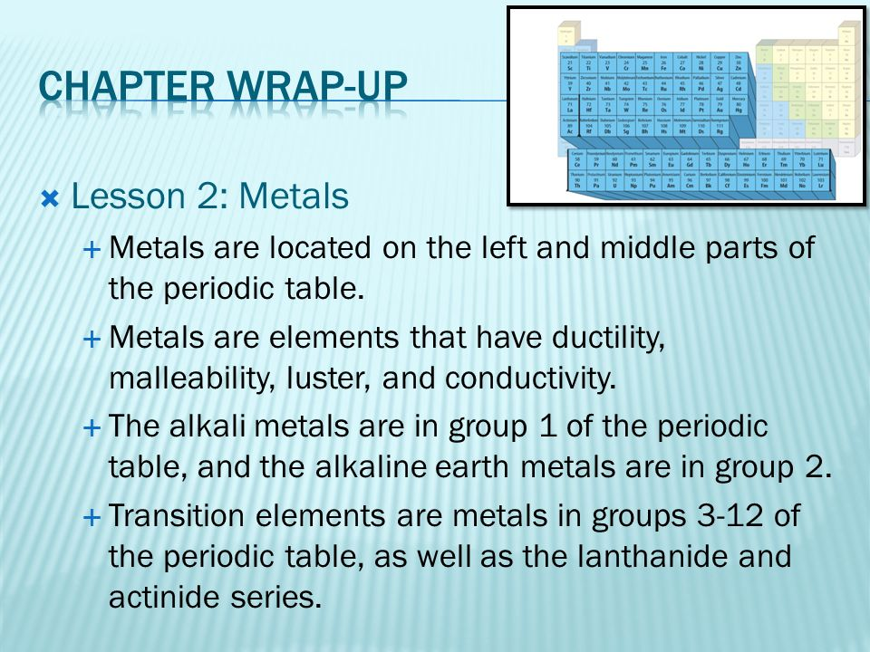 Chapter 7 the periodic table ppt video online download chapter wrap up lesson 2 metals urtaz Image collections