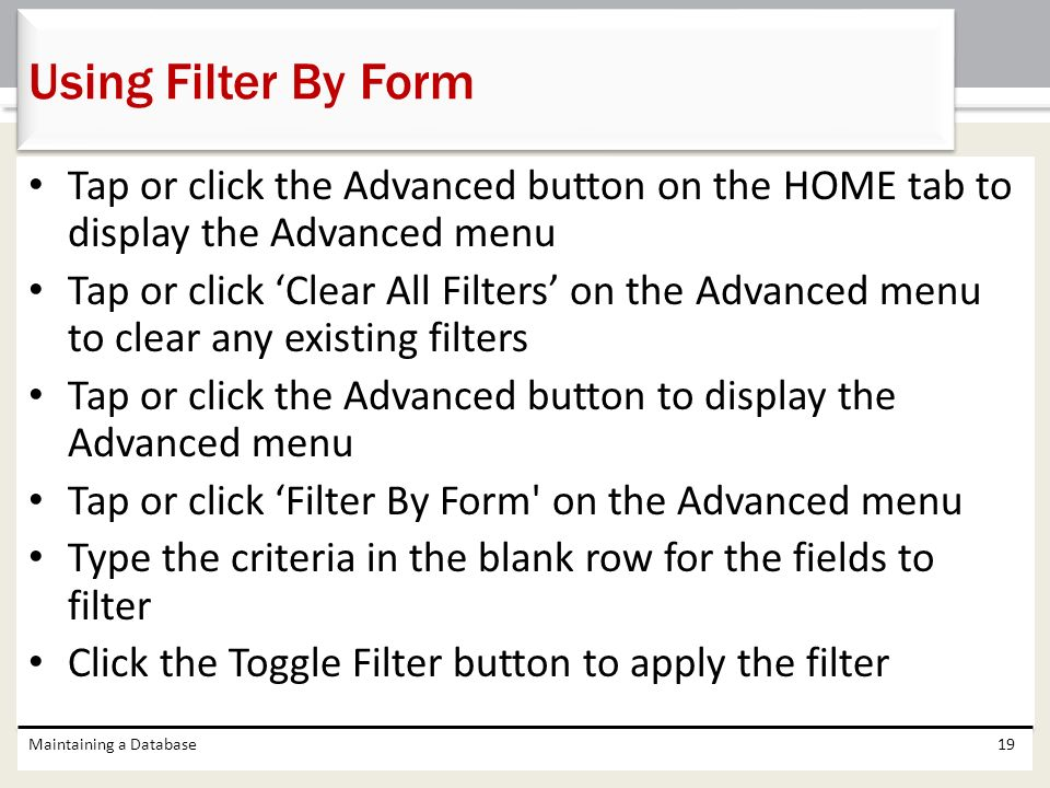 Using Filter By Form Tap or click the Advanced button on the HOME tab to display the Advanced menu.