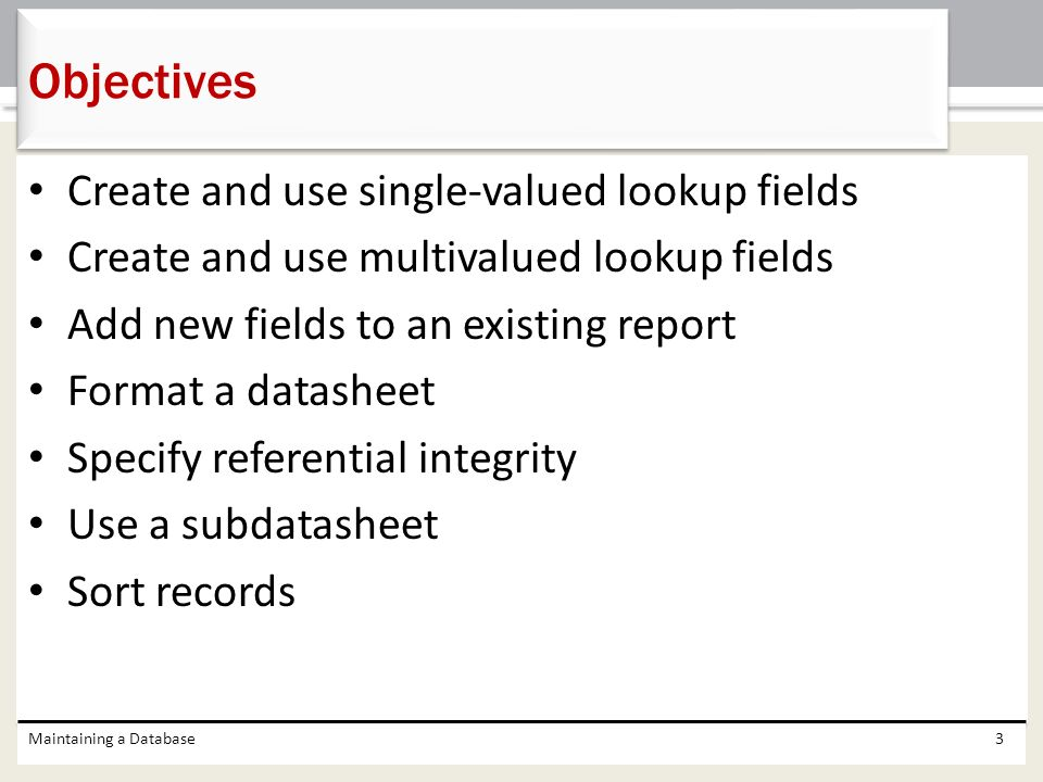 Objectives Create and use single-valued lookup fields