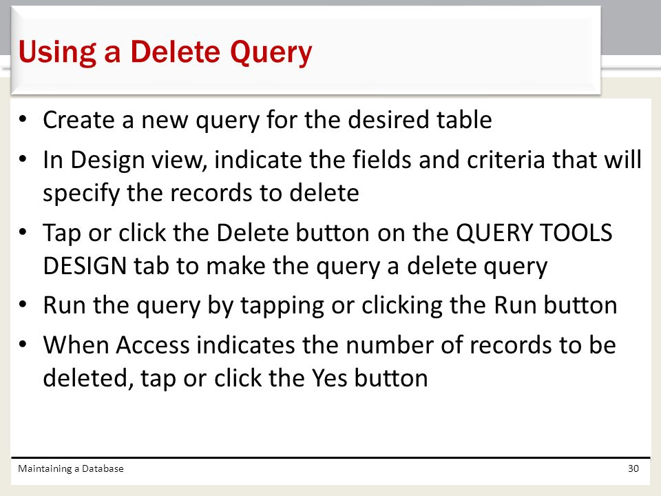 Using a Delete Query Create a new query for the desired table
