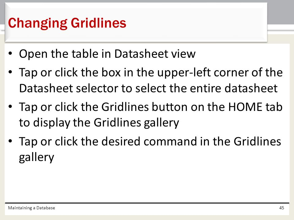 Changing Gridlines Open the table in Datasheet view