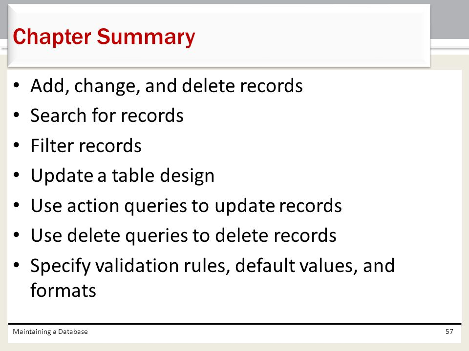 Chapter Summary Add, change, and delete records Search for records