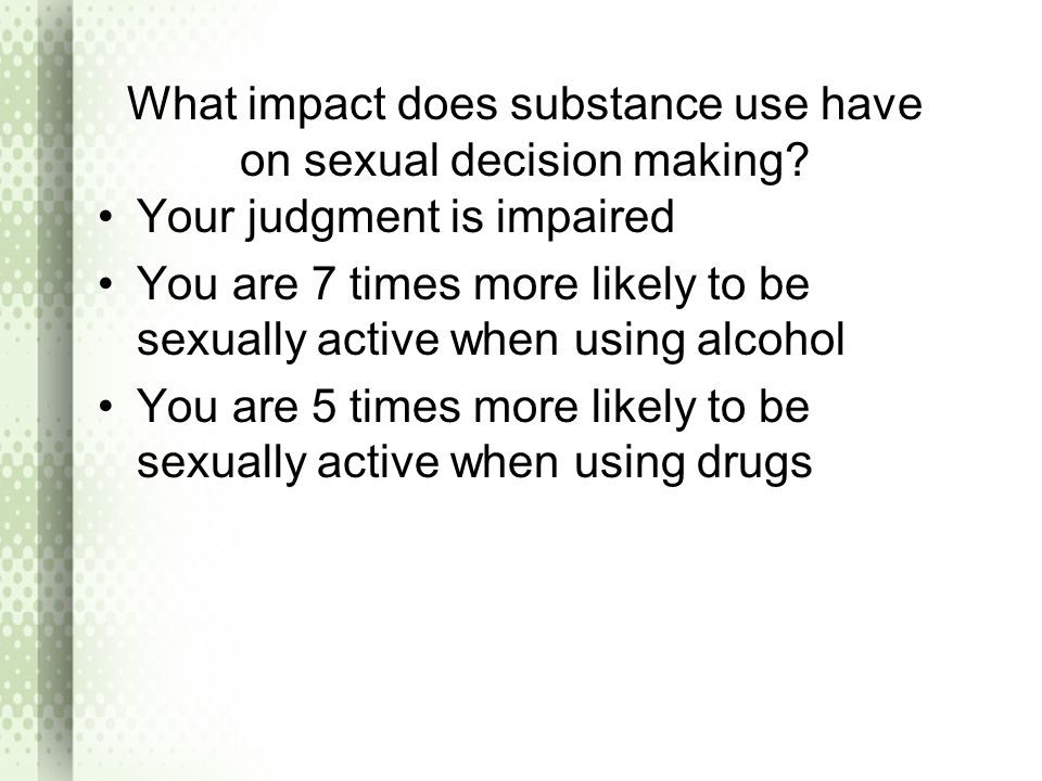What impact does substance use have on sexual decision making