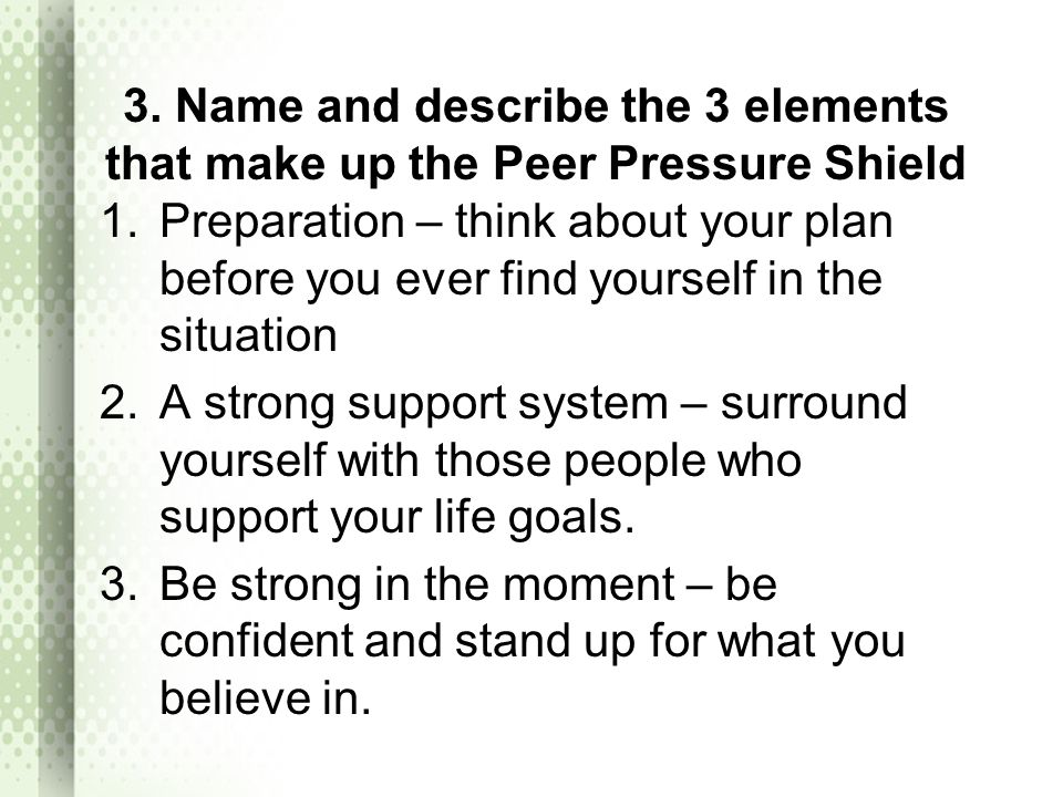 3. Name and describe the 3 elements that make up the Peer Pressure Shield