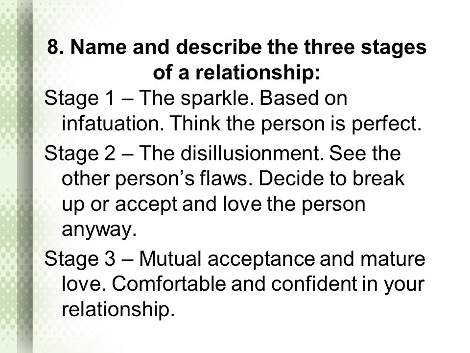 8. Name and describe the three stages of a relationship: