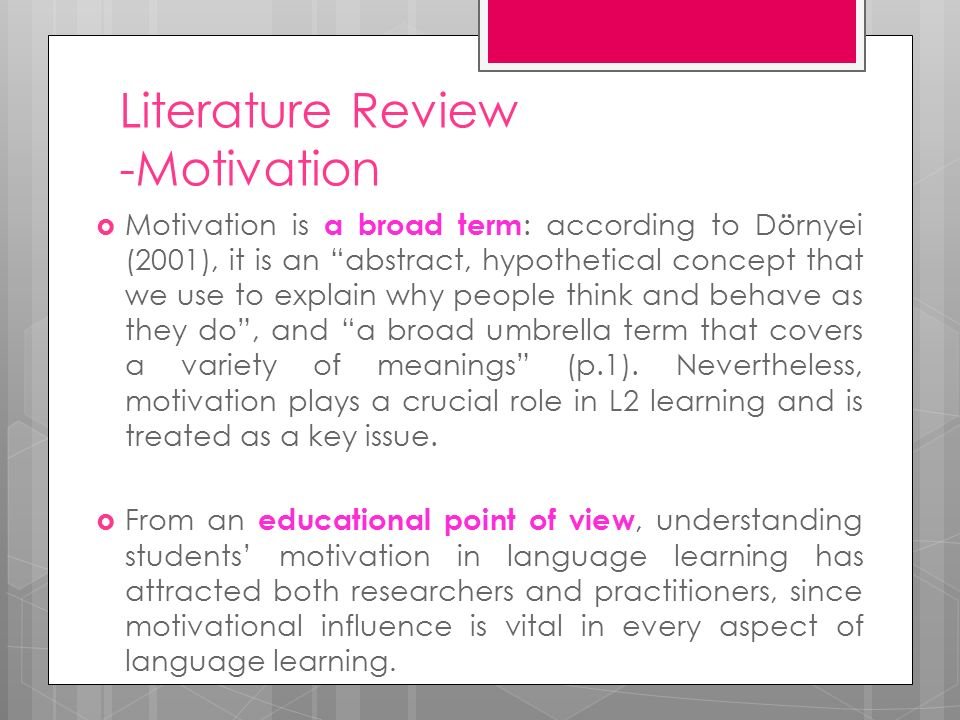 literature review of concepts and theories of motivation Literature review is fourfold: (a) to explore the ways in which motivation has been  defined by  include expectancy-value theories, intrinsic motivation theories,  and  specificity of motivation and self-concept tends to increase with age,.