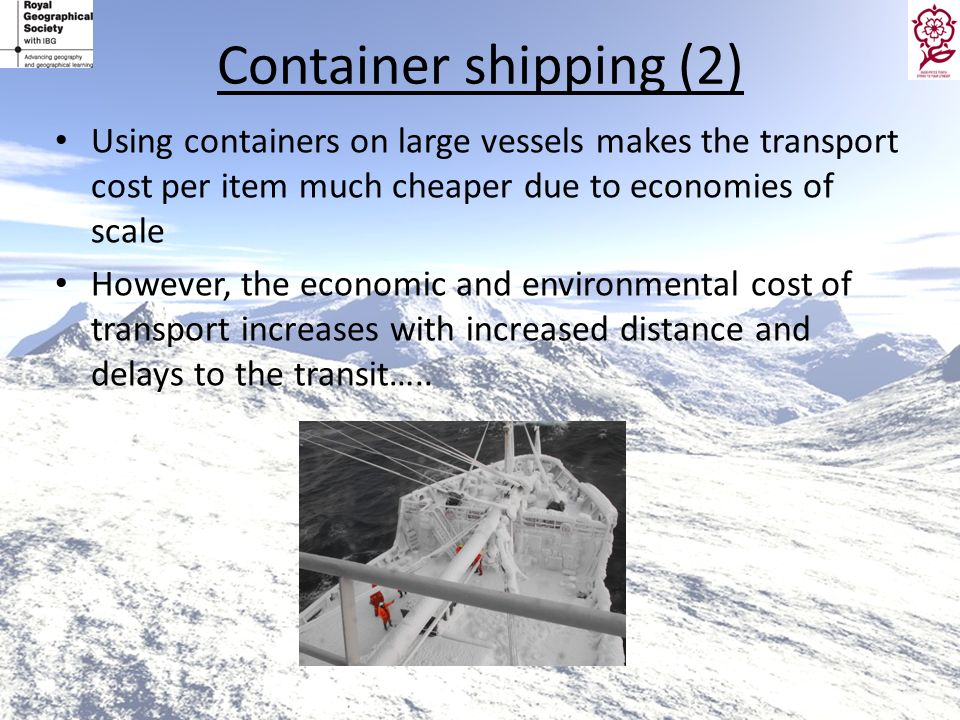 Container shipping (2)Using containers on large vessels makes the transport cost per item much cheaper due to economies of scale.