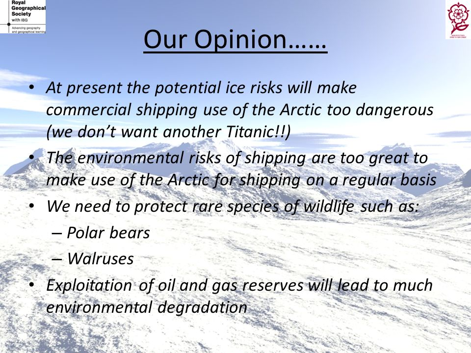 Our Opinion……At present the potential ice risks will make commercial shipping use of the Arctic too dangerous (we don't want another Titanic!!)