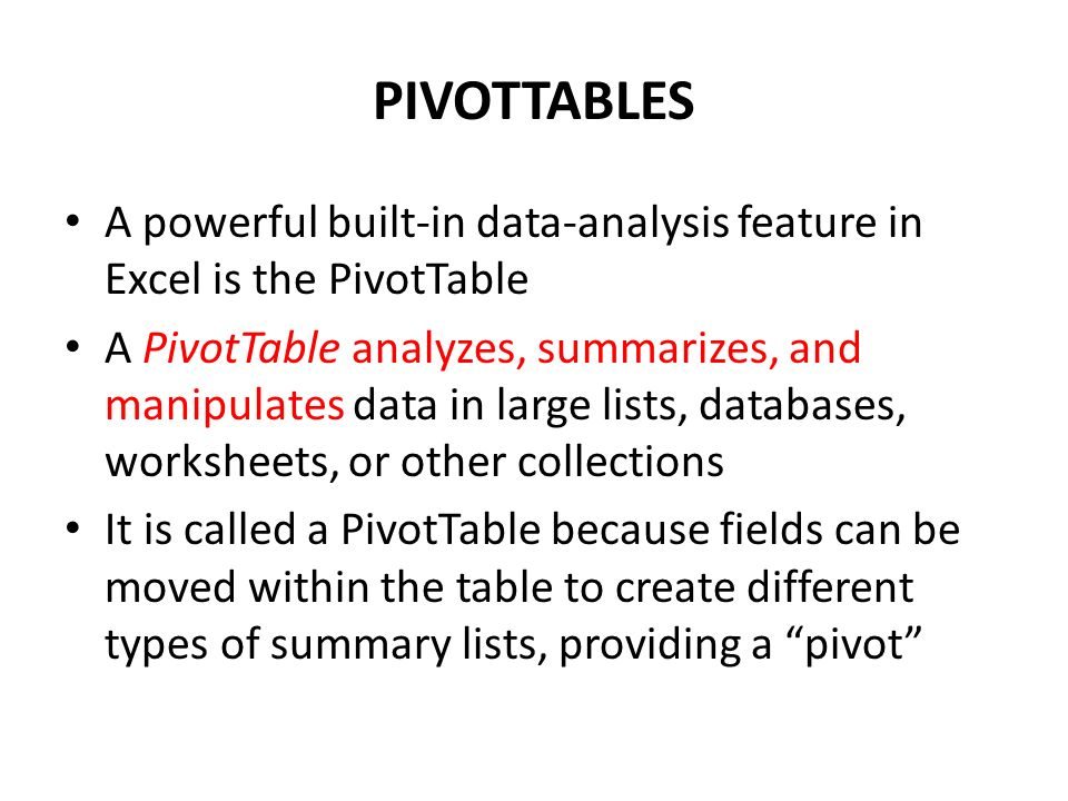 PIVOTTABLES A powerful built-in data-analysis feature in Excel is the PivotTable.