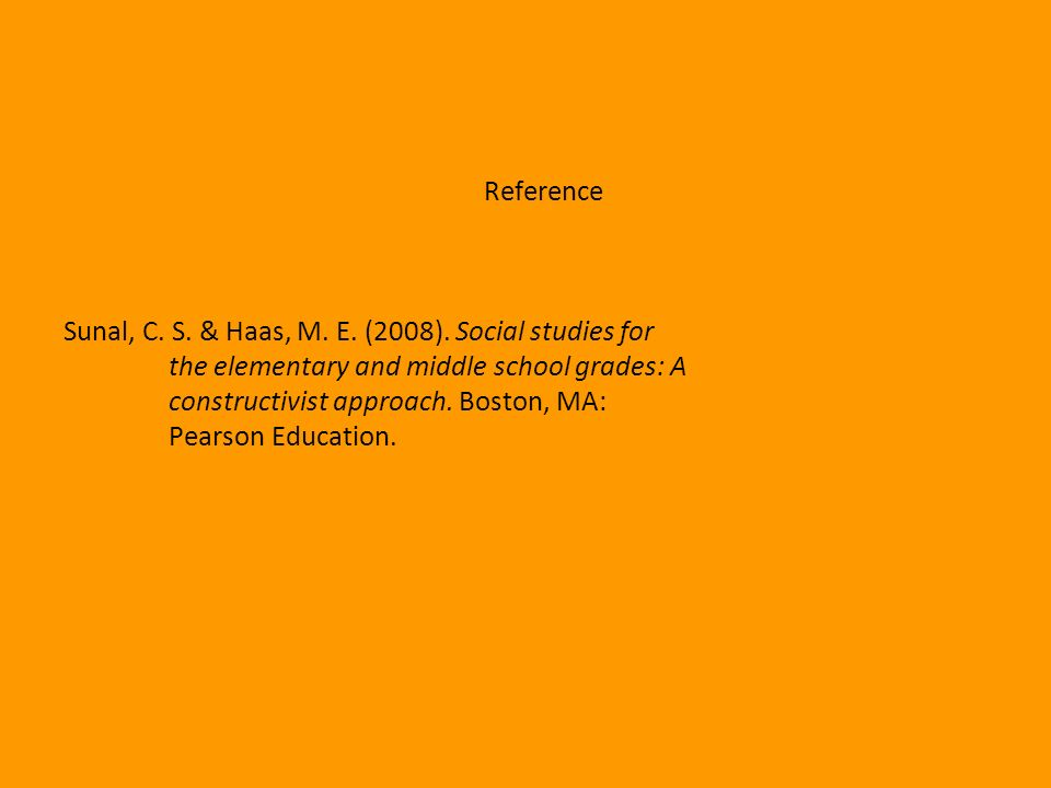 Reference Sunal, C. S. & Haas, M. E. (2008). Social studies for