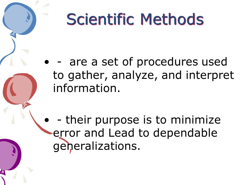 Scientific Methods - are a set of procedures used to gather, analyze, and interpret information.