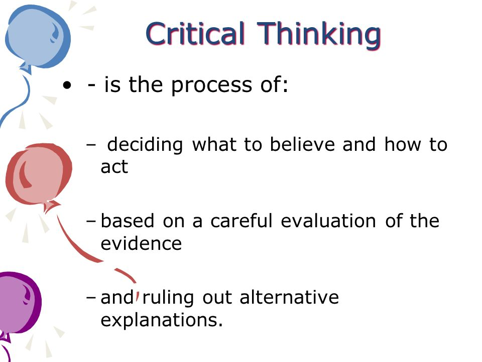 Critical Thinking - is the process of: