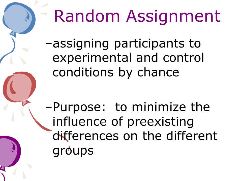Random Assignment assigning participants to experimental and control conditions by chance.