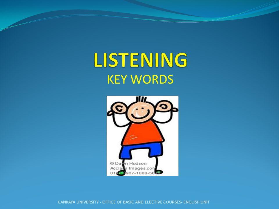 LISTENING KEY WORDS CANKAYA UNIVERSITY - OFFICE OF BASIC AND ELECTIVE COURSES- ENGLISH UNIT