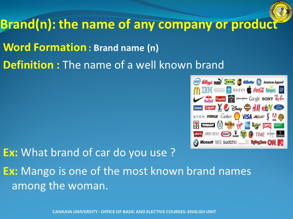 Brand(n): the name of any company or product