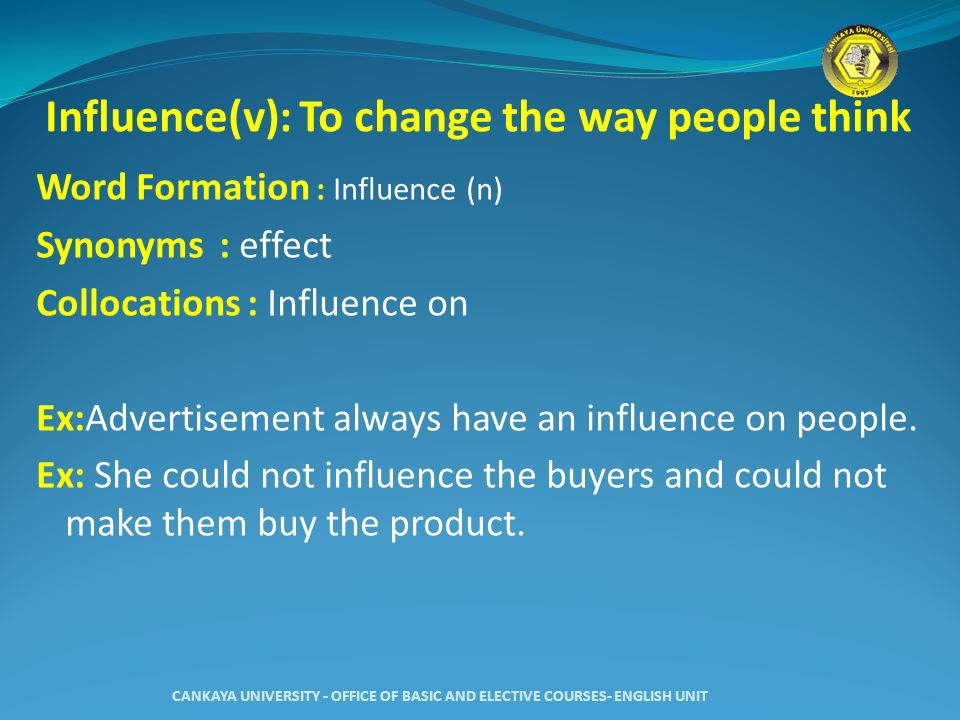 Influence(v): To change the way people think