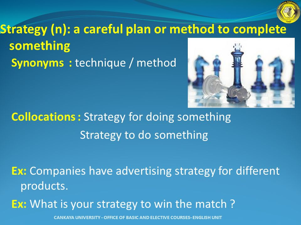 Strategy (n): a careful plan or method to complete something
