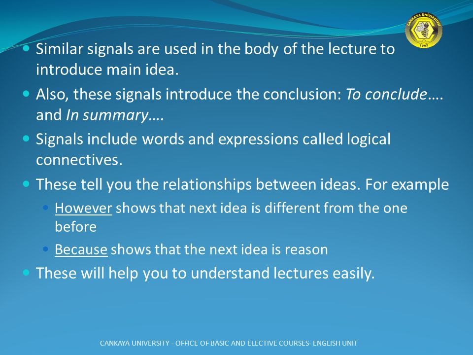 Signals include words and expressions called logical connectives.
