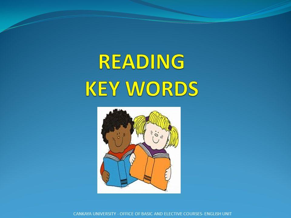 READING KEY WORDS CANKAYA UNIVERSITY - OFFICE OF BASIC AND ELECTIVE COURSES- ENGLISH UNIT