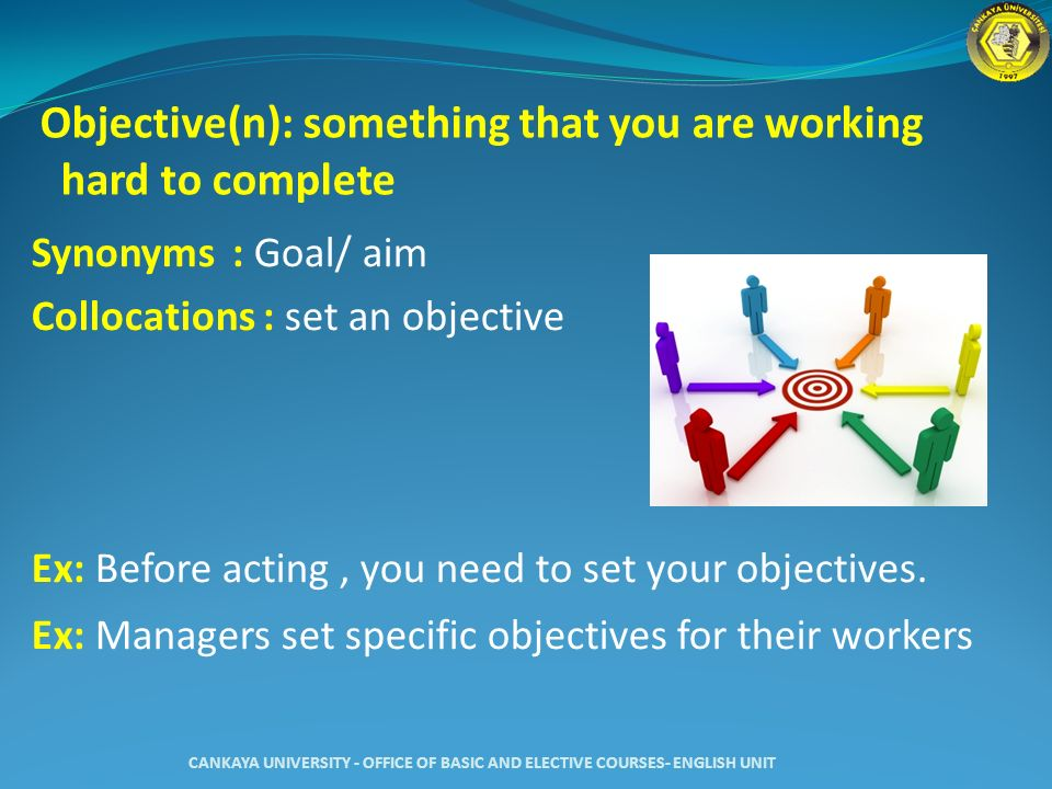 Objective(n): something that you are working hard to complete