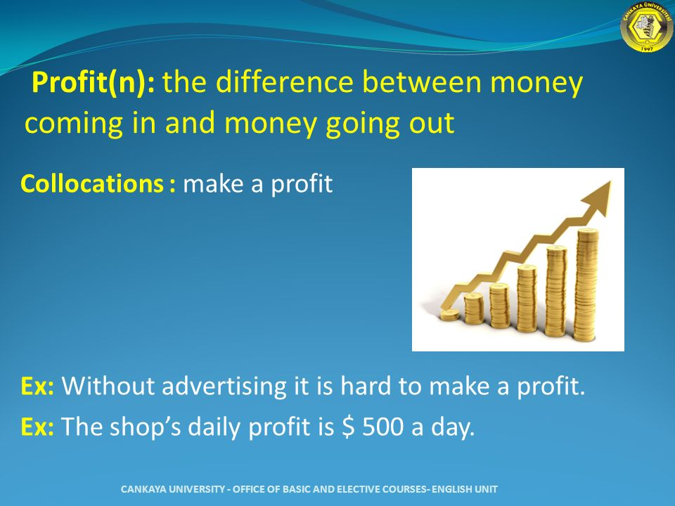 Profit(n): the difference between money coming in and money going out