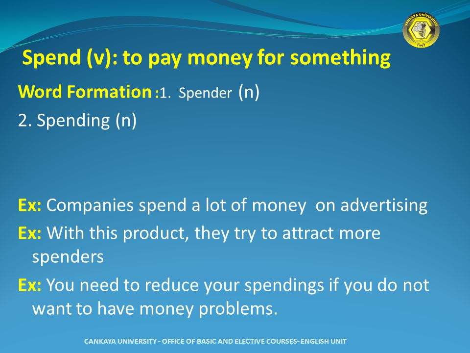 Spend (v): to pay money for something