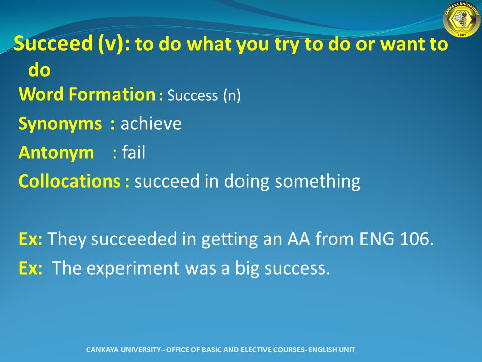 Succeed (v): to do what you try to do or want to do