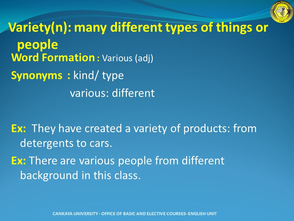 Variety(n): many different types of things or people