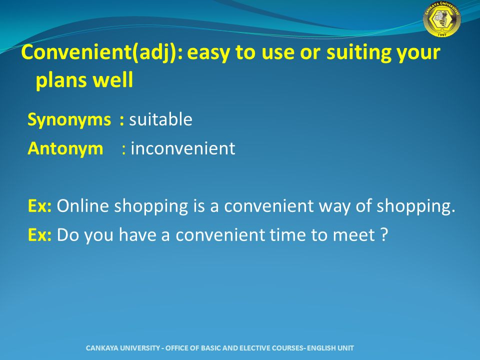 Convenient(adj): easy to use or suiting your plans well