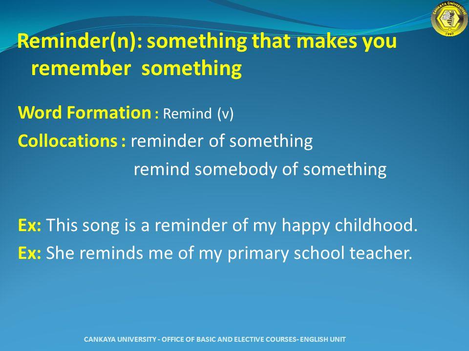 Reminder(n): something that makes you remember something